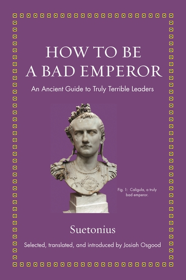 How to Be a Bad Emperor - An Ancient Guide to Truly Terrible Leaders - cover
