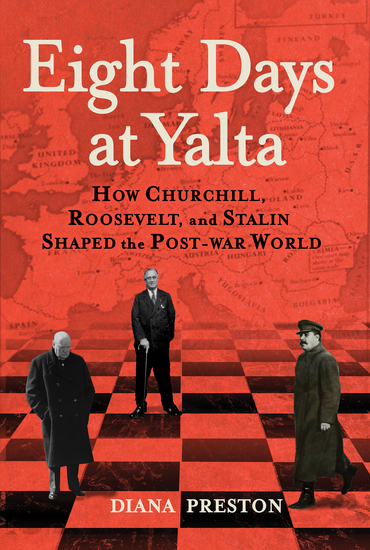 Eight Days at Yalta - How Churchill Roosevelt and Stalin Shaped the Post-War World - cover