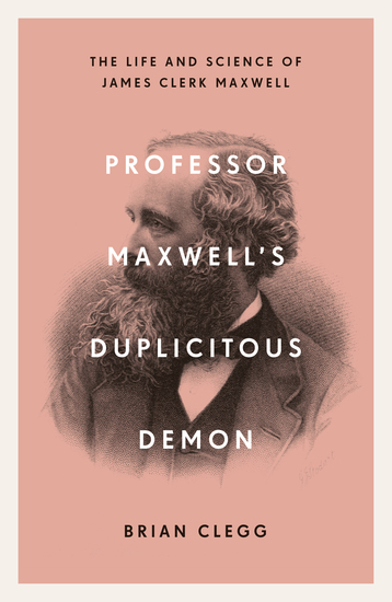 Professor Maxwell's Duplicitous Demon - The Life and Science of James Clerk Maxwell - cover