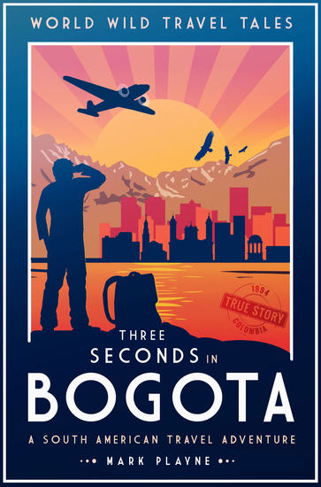 3 Seconds in Bogotá - A South American travel adventure - a true story - cover