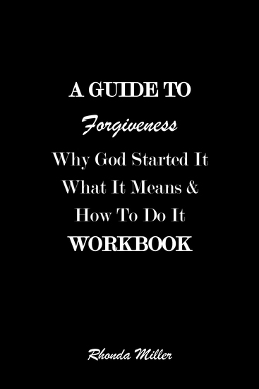 A Guide To Forgiveness - Why God Started It What It Means and How To Do It - cover