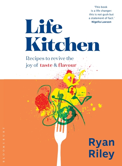 Life Kitchen - Quick easy mouth-watering recipes to revive the joy of eating - cover