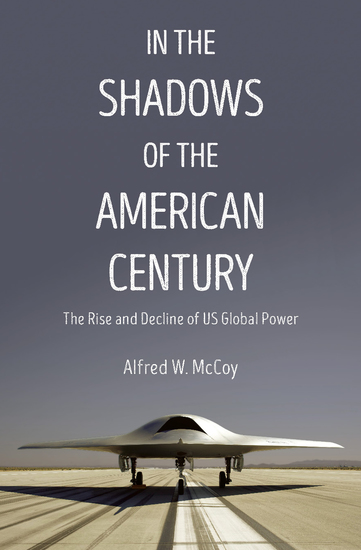 In the Shadows of the American Century - The Rise and Decline of US Global Power - cover
