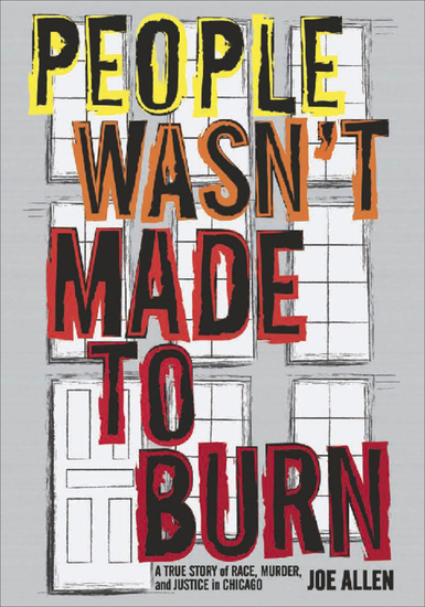 People Wasn't Made to Burn - A True Story of Housing Race and Murder in Chicago - cover