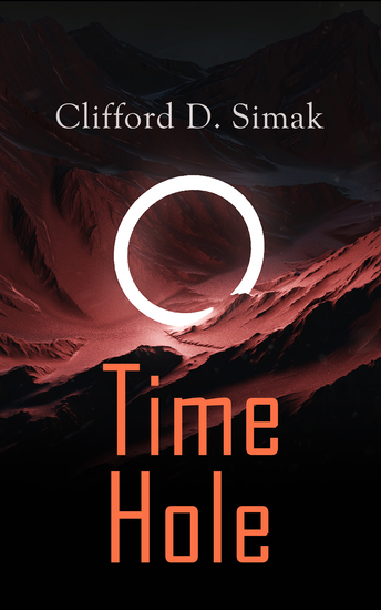 Time Hole - Time Travel Stories by Clifford D Simak: Project Mastodon Second Childhood - cover