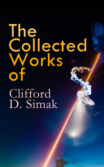 The Collected Works of Clifford D Simak - Empire The World That Couldn't Be The Street That Wasn't There Hellhounds of the Cosmos - cover