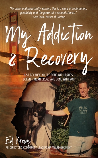 My Addiction & Recovery - Just Because You're Done With Drugs Doesn't Mean Drugs Are Done With You - cover