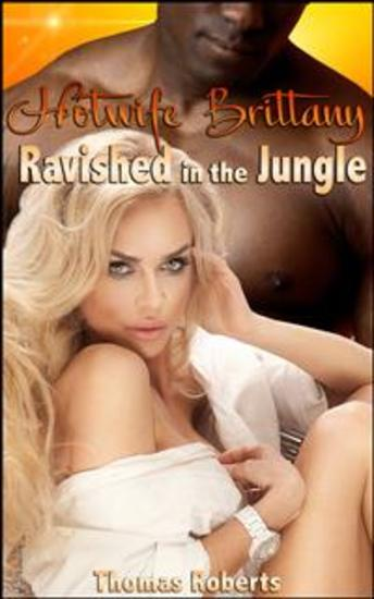 Hotwife Brittany: Ravished In The Jungle - cover