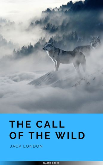 The Call of the Wild: The Original 1903 Edition - cover