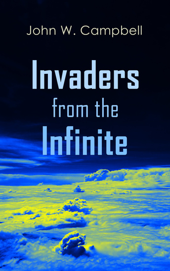 Invaders from the Infinite - Arcot Morey and Wade Series - cover