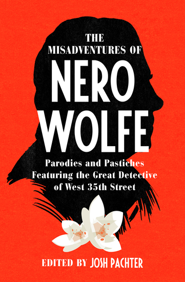 The Misadventures of Nero Wolfe - Parodies and Pastiches Featuring the Great Detective of West 35th Street - cover