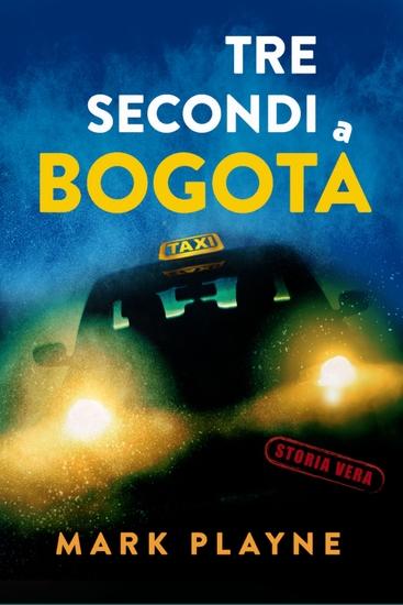3 Secondi a Bogotá - La vera storia di due viaggiatori con zaino e sacco a pelo caduti nelle mani degli inferi Colombiani - cover