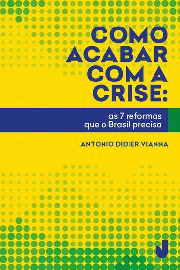 Como acabar com a crise - as 7 reformas que o Brasil precisa - cover