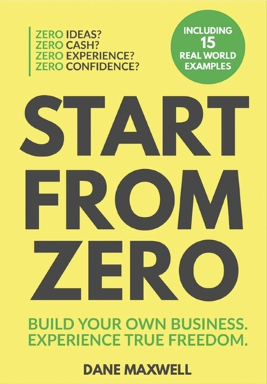 Start From Zero - Build Your Own Business Experience True Freedom - cover