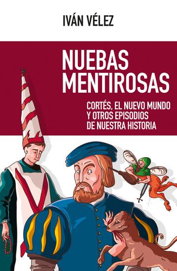 Nuebas mentirosas - Cortés el Nuevo Mundo y otros episodios de nuestra historia - cover