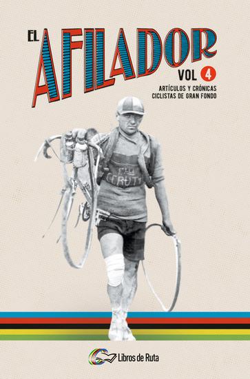 El Afilador Vol 4 - Artículos y crónicas ciclistas de gran fondo - cover