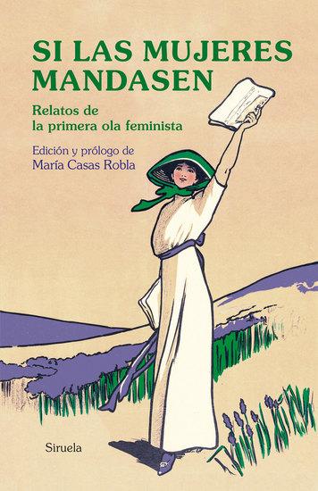 Si las mujeres mandasen - Relatos de la primera ola feminista - cover