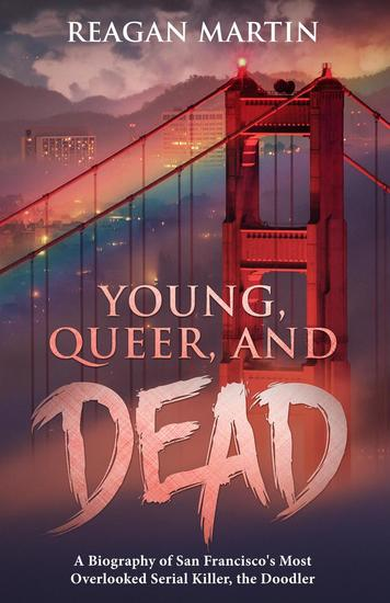 Young Queer and Dead: A Biography of San Francisco's Most Overlooked Serial Killer The Doodler - cover