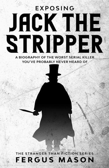 Exposing Jack the Stripper: A Biography of the Worst Serial Killer You've Probably Never Heard of - Stranger Than Fiction #3 - cover