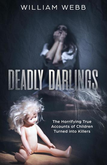 Deadly Darlings: The Horrifying True Accounts of Children Turned Into Murderers - Murder and Mayhem #2 - cover