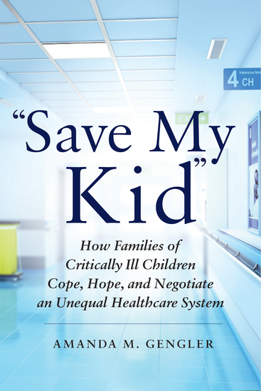 """""""Save My Kid"""" - How Families of Critically Ill Children Cope Hope and Negotiate an Unequal Healthcare System - cover"""
