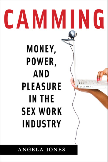 Camming - Money Power and Pleasure in the Sex Work Industry - cover
