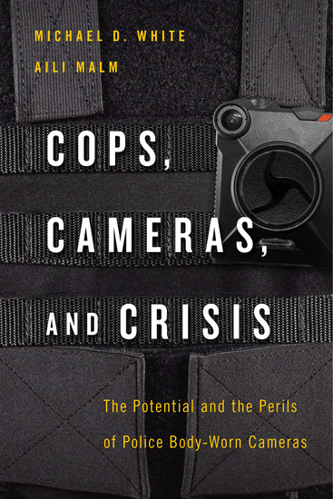 Cops Cameras and Crisis - The Potential and the Perils of Police Body-Worn Cameras - cover