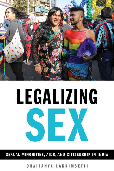 Legalizing Sex - Sexual Minorities AIDS and Citizenship in India - cover