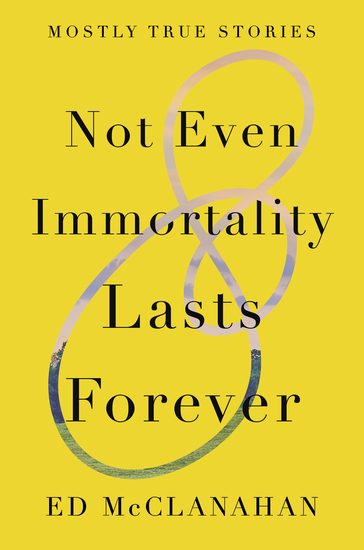 Not Even Immortality Lasts Forever - Mostly True Stories - cover