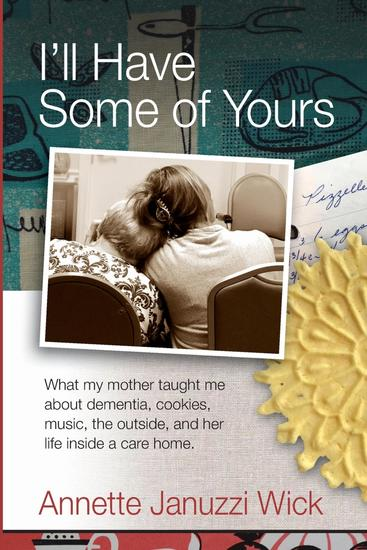 I'll Have Some of Yours - What my mother taught me about cookies music the outside and her life inside a care home - cover