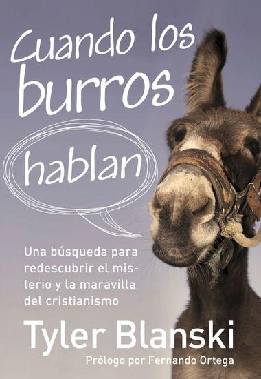 Cuando los burros hablan - Una búsqueda para redescubrir el misterio y la maravilla del cristianismo - cover