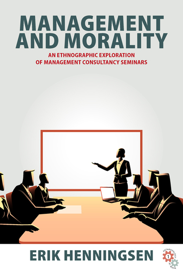 Management and Morality - An Ethnographic Exploration of Management Consultancy Seminars - cover