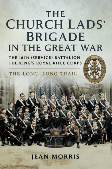 The Church Lads' Brigade in the Great War - The 16th (service) Battalion The King's Royal Rifle Corps The Long Trail - cover