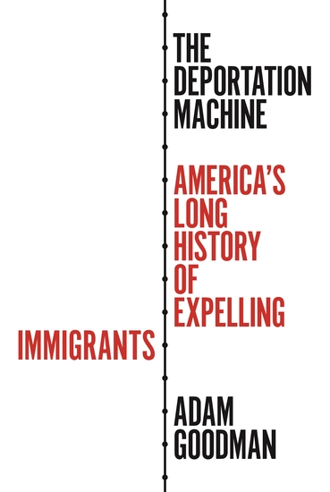 The Deportation Machine - America's Long History of Expelling Immigrants - cover