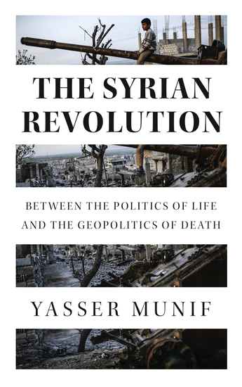The Syrian Revolution - Between the Politics of Life and the Geopolitics of Death - cover