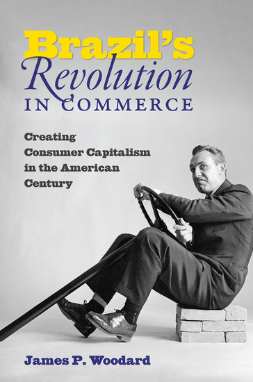 Brazil's Revolution in Commerce - Creating Consumer Capitalism in the American Century - cover