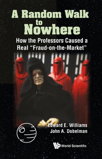"""Random Walk To Nowhere A: How The Professors Caused A Real """"Fraud-on-the-market"""" - How the Professors Caused a Real """"Fraud-on-the-Market"""" - cover"""
