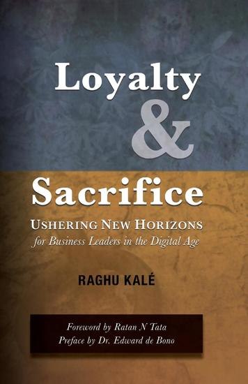 Loyalty and Sacrifice - Ushering New Horizons for Business Leaders in the Digital Age - cover