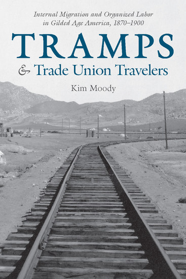 Tramps and Trade Union Travelers - Internal Migration and Organized Labor in Gilded Age America 1870–1900 - cover