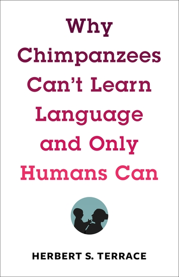 Why Chimpanzees Can't Learn Language and Only Humans Can - cover