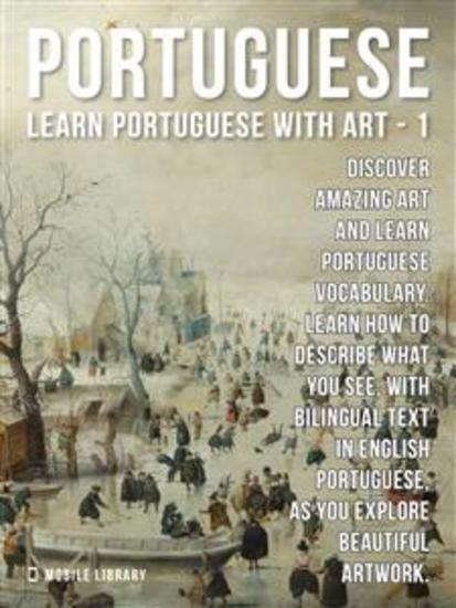 1 - Portuguese - Learn Portuguese with Art - Learn how to describe what you see with bilingual text in English Portuguese as you explore beautiful artwork - cover