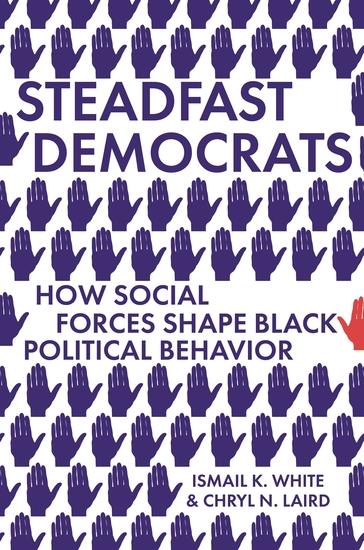 Steadfast Democrats - How Social Forces Shape Black Political Behavior - cover