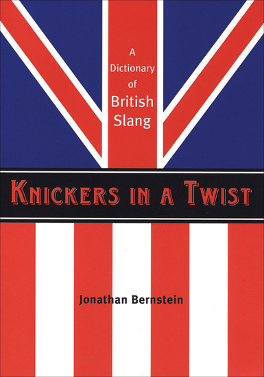 Knickers in a Twist - A Dictionary of British Slang - cover