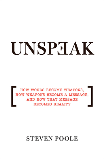 Unspeak - How Words Become Weapons How Weapons Become a Message and How That Message Becomes Reality - cover