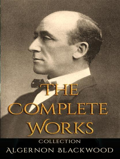 The Complete Works of Algernon Blackwood - cover