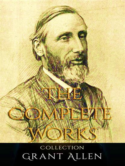 The Complete Works of Grant Allen - cover