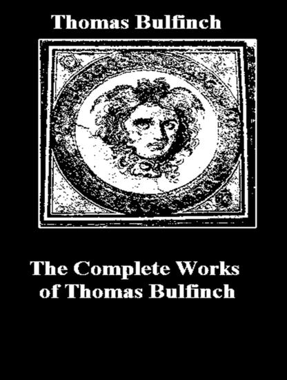 The Complete Works of Thomas Bulfinch - cover