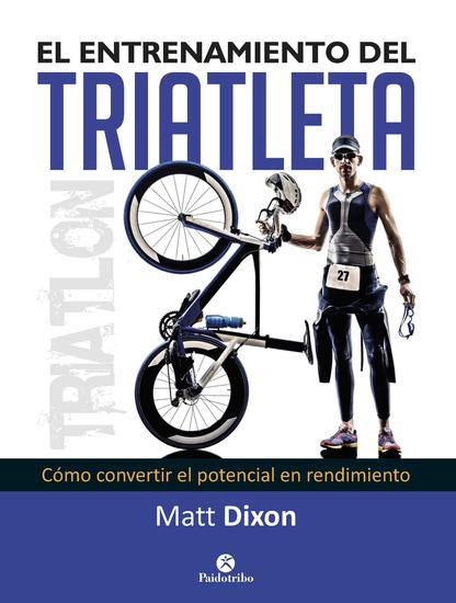 El entrenamiento del triatleta - Cómo convertir el potencial en rendimiento - cover
