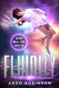 Fluidity - An Other Worldy LGBTQ+ Fantasy Tale
