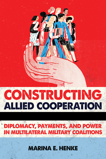 Constructing Allied Cooperation - Diplomacy Payments and Power in Multilateral Military Coalitions - cover